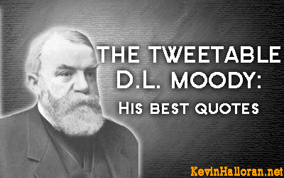 This list of D.L. Moody quotes is a followup to a blog post titled 10 ...