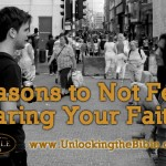 7 Reasons to Not Fear Sharing Your Faith
