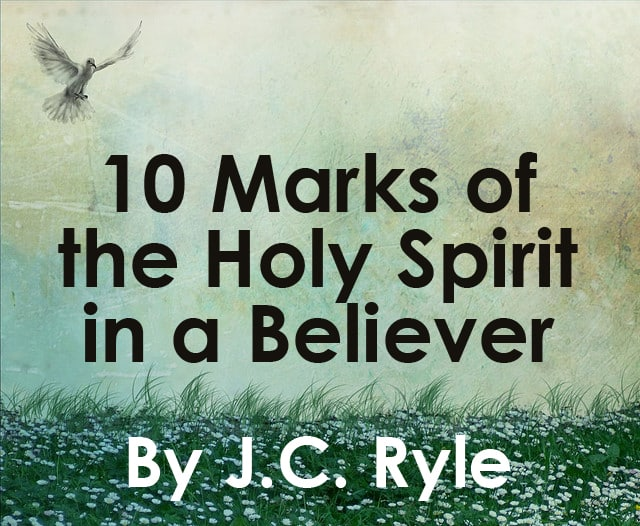 10 marks of the holy spirit in a believer by j c ryle anchored in