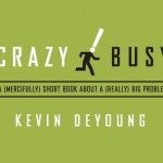 Kevin DeYoung Quotes from Crazy Busy
