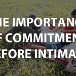 The Importance of Commitment Before Intimacy