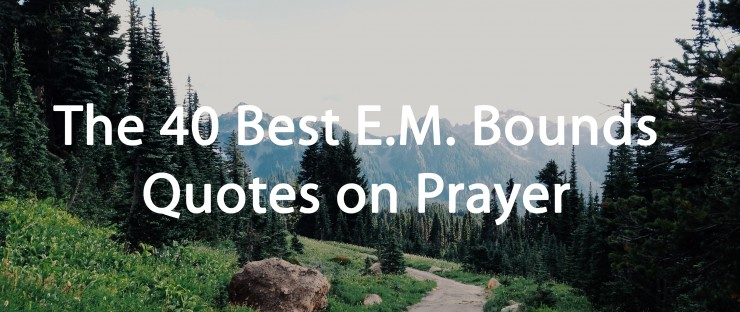 Best Em Bounds Quotes on Prayer Life