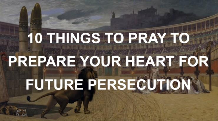 Pray to Prepare for Future Persecution