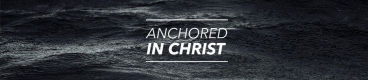 Anchored in Christ | KevinHalloran.net