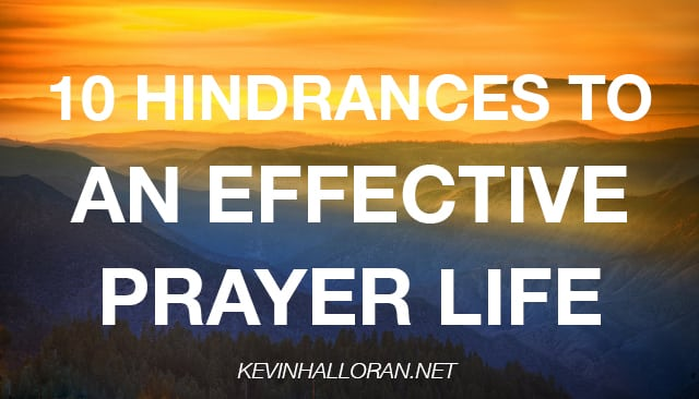 10 Hindrances To An Effective Prayer Life With Bible Verses